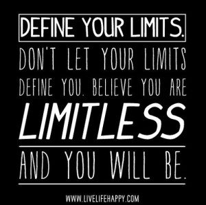 Define+Your+Limits.+Don´t+Let+Your+Limits+Define+You.+Believe+You+Are+Limitless+And+You+Will+Be.